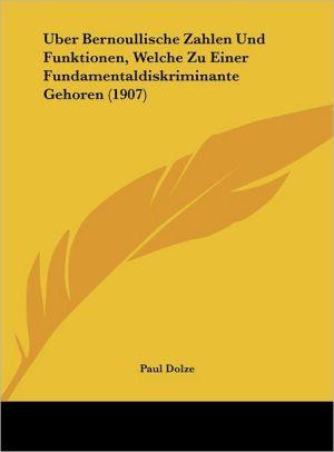 Uber Bernoullische Zahlen Und Funktionen, Welche Zu Einer Fundamentaldiskriminante Gehoren (1907) - Paul Dolze