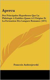 Apercu: Des Principales Hypotheses Que La Philologie A Etablies Quant A L'Origine Et La Formation Des Langues Romanes (1875) - Francois Andrzejewski