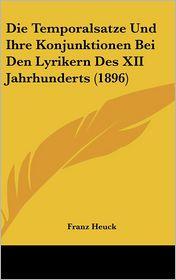 Die Temporalsatze Und Ihre Konjunktionen Bei Den Lyrikern Des XII Jahrhunderts (1896) - Franz Heuck