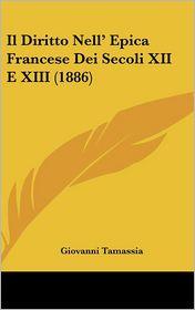 Il Diritto Nell' Epica Francese Dei Secoli XII E XIII (1886)