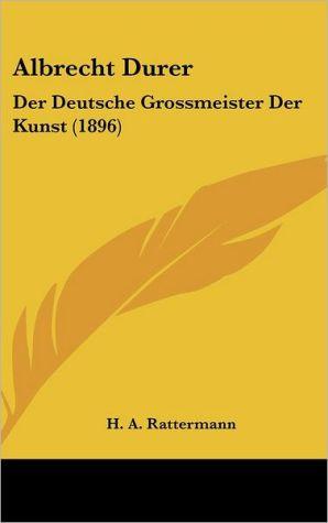 Albrecht Durer: Der Deutsche Grossmeister Der Kunst (1896)