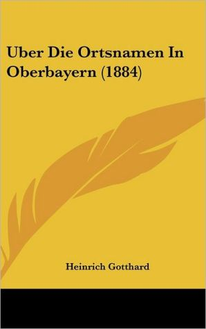 Uber Die Ortsnamen In Oberbayern (1884)