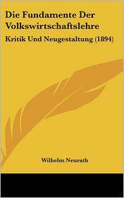 Die Fundamente Der Volkswirtschaftslehre: Kritik Und Neugestaltung (1894) - Wilhelm Neurath