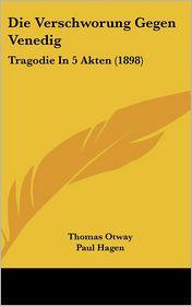 Die Verschworung Gegen Venedig: Tragodie In 5 Akten (1898) - Thomas Otway, Paul Hagen