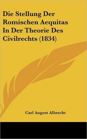 Die Stellung Der Romischen Aequitas In Der Theorie Des Civilrechts (1834) - Carl August Albrecht
