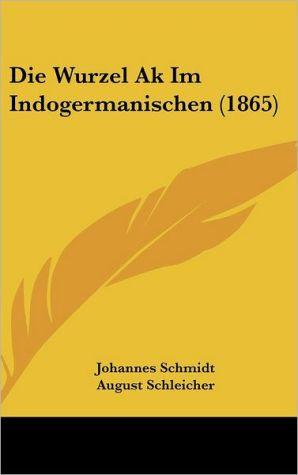 Die Wurzel Ak Im Indogermanischen (1865) - Johannes Schmidt, August Schleicher (Introduction)