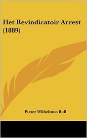 Het Revindicatoir Arrest (1889) - Pieter Wilhelmus Boll