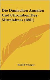 Die Danischen Annalen Und Chroniken Des Mittelalters (1861) - Rudolf Usinger