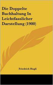 Die Doppelte Buchhaltung In Leichtfasslicher Darstellung (1900)