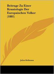 Beitrage Zu Einer Kraniologie Der Europaischen Volker (1881)