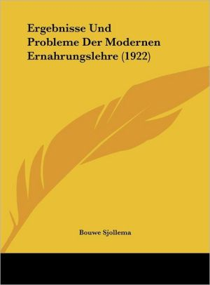 Ergebnisse Und Probleme Der Modernen Ernahrungslehre (1922)