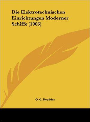 Die Elektrotechnischen Einrichtungen Moderner Schiffe (1903) - O.C. Roedder