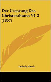 Der Ursprung Des Christenthums V1-2 (1857) - Ludwig Noack