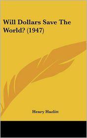 Will Dollars Save The World? (1947) - Henry Hazlitt