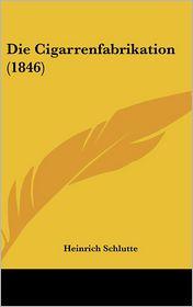 Die Cigarrenfabrikation (1846) - Heinrich Schlutte