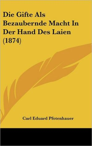 Die Gifte Als Bezaubernde Macht In Der Hand Des Laien (1874) - Carl Eduard Pfotenhauer