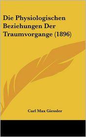 Die Physiologischen Beziehungen Der Traumvorgange (1896) - Carl Max Giessler