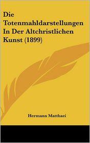 Die Totenmahldarstellungen In Der Altchristlichen Kunst (1899) - Hermann Matthaei