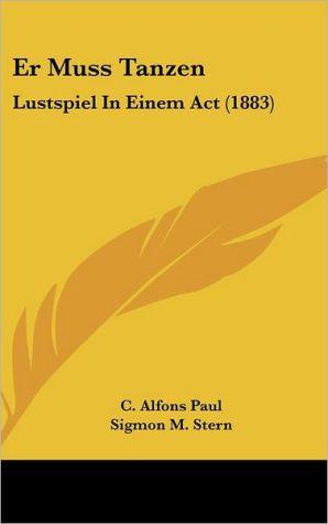 Er Muss Tanzen: Lustspiel In Einem Act (1883)