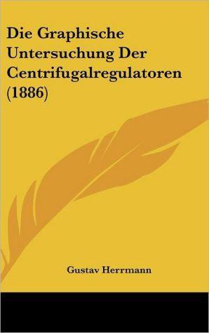 Die Graphische Untersuchung Der Centrifugalregulatoren (1886) - Gustav Herrmann