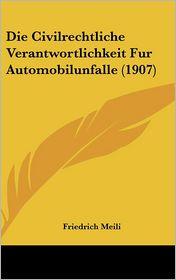 Die Civilrechtliche Verantwortlichkeit Fur Automobilunfalle (1907) - Friedrich Meili