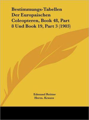 Bestimmungs-Tabellen Der Europaischen Coleopteren, Book 48, Part 8 Und Book 19, Part 3 (1903)