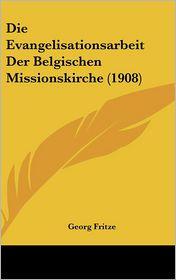 Die Evangelisationsarbeit Der Belgischen Missionskirche (1908) - Georg Fritze