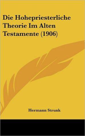 Die Hohepriesterliche Theorie Im Alten Testamente (1906)