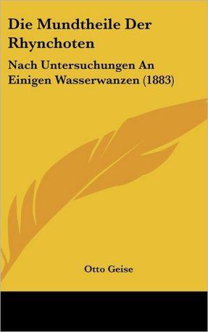 Die Mundtheile Der Rhynchoten: Nach Untersuchungen An Einigen Wasserwanzen (1883) - Otto Geise