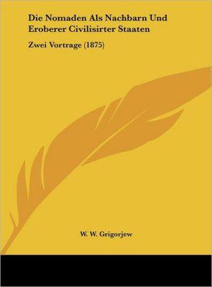 Die Nomaden Als Nachbarn Und Eroberer Civilisirter Staaten: Zwei Vortrage (1875) - W.W. Grigorjew