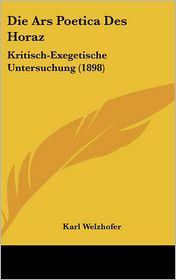 Die Ars Poetica Des Horaz: Kritisch-Exegetische Untersuchung (1898) - Karl Welzhofer