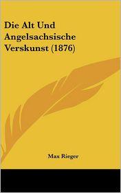 Die Alt Und Angelsachsische Verskunst (1876) - Max Rieger