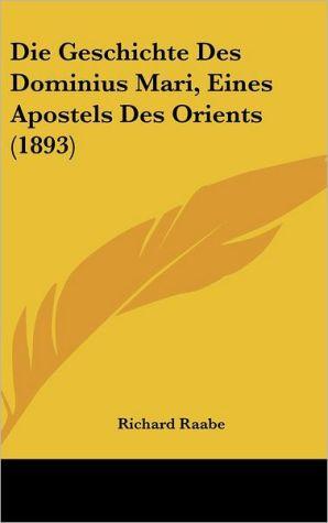 Die Geschichte Des Dominius Mari, Eines Apostels Des Orients (1893)