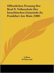 Offentlichen Prusung Der Real N. Volksschule Der Israelitischen Gemeinde Zu Frankfurt Am Main (1880)