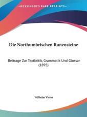 Die Northumbrischen Runensteine - Wilhelm Vietor