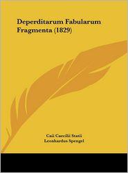 Deperditarum Fabularum Fragmenta (1829) - Caii Caecilii Statii, Leonhardus Spengel (Editor)