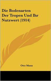 Die Bodenarten Der Tropen Und Ihr Nutzwert (1914) - Otto Mann