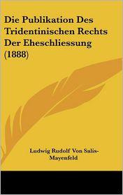Die Publikation Des Tridentinischen Rechts Der Eheschliessung (1888) - Ludwig Rudolf Von Salis-Mayenfeld