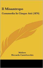 Il Misantropo: Commedia in Cinque Atti (1876)