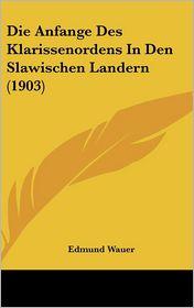 Die Anfange Des Klarissenordens In Den Slawischen Landern (1903) - Edmund Wauer