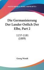 Die Germanisierung Der Lander Ostlich Der Elbe, Part 2 - Georg Wendt