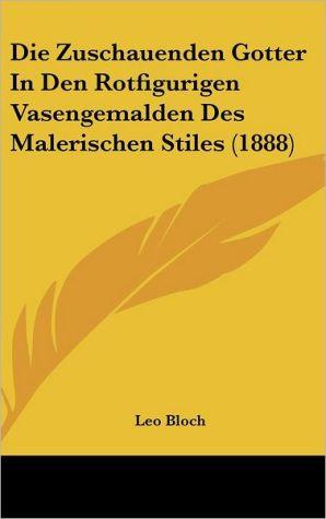 Die Zuschauenden Gotter In Den Rotfigurigen Vasengemalden Des Malerischen Stiles (1888) - Leo Bloch