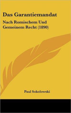 Das Garantiemandat: Nach Romischem Und Gemeinem Recht (1890) - Paul Sokolowski
