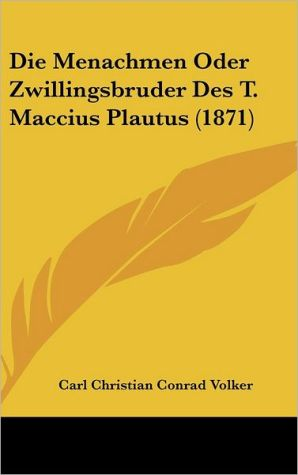 Die Menachmen Oder Zwillingsbruder Des T. Maccius Plautus (1871) - Carl Christian Conrad Volker