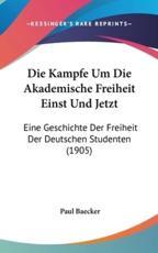 Die Kampfe Um Die Akademische Freiheit Einst Und Jetzt - Paul Baecker