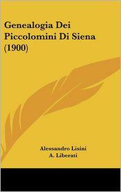 Genealogia Dei Piccolomini Di Siena (1900) - Alessandro Lisini, A. Liberati
