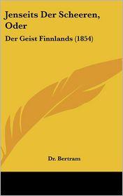 Jenseits Der Scheeren, Oder: Der Geist Finnlands (1854) - Dr. Bertram