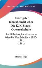 Dreiszigster Jahresbericht Uber Die K. K. Staats-Oberrealschule - Hilarius Vogel