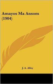 Amayos Ma Ansom (1904) - J. A. Alley