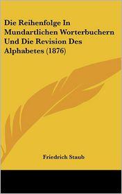 Die Reihenfolge in Mundartlichen Worterbuchern Und Die Revision Des Alphabetes (1876)